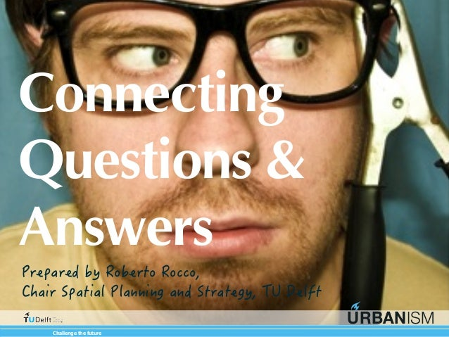 Connecting Questions & Answers Most photographs in this presentation were taken by Matt Smith www.flickr.com/photos/cherno...