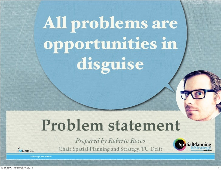 All problems are                                opportunities in                                     disguise             ...