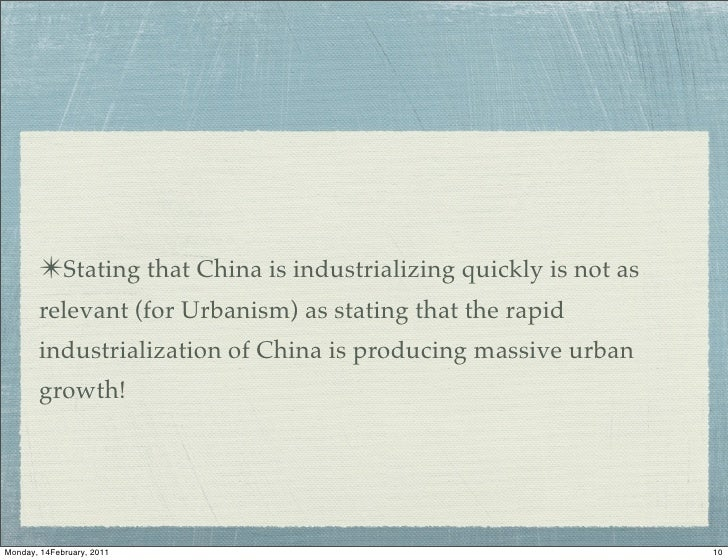 ✴Stating that China is industrializing quickly is not as       relevant (for Urbanism) as stating that the rapid       ind...