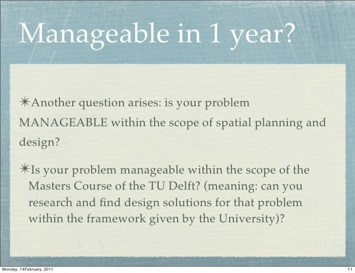 Manageable in 1 year?       ✴Another question arises: is your problem       MANAGEABLE within the scope of spatial plannin...