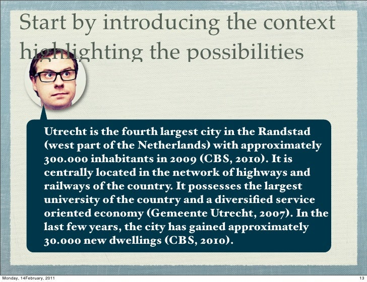Start by introducing the context       highlighting the possibilities                  Utrecht is the fourth largest city ...