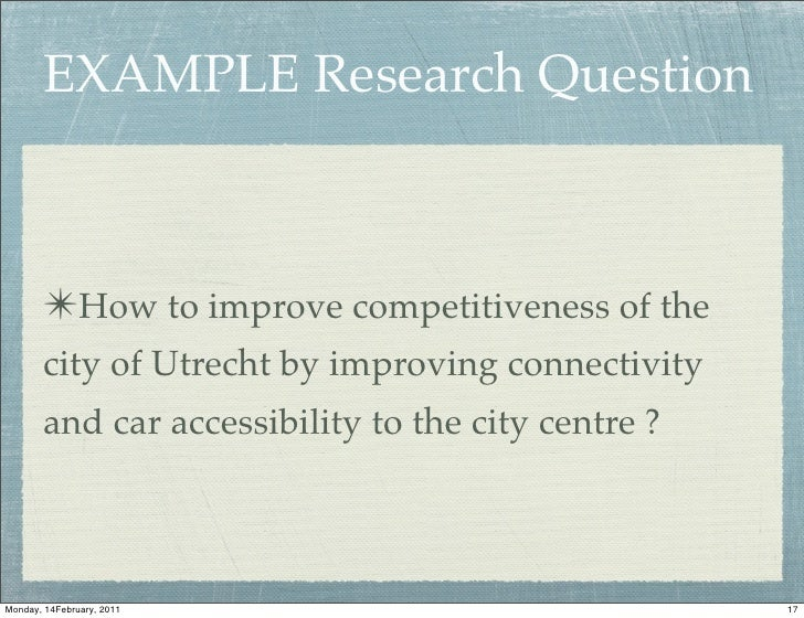 EXAMPLE Research Question       ✴How to improve competitiveness of the       city of Utrecht by improving connectivity    ...