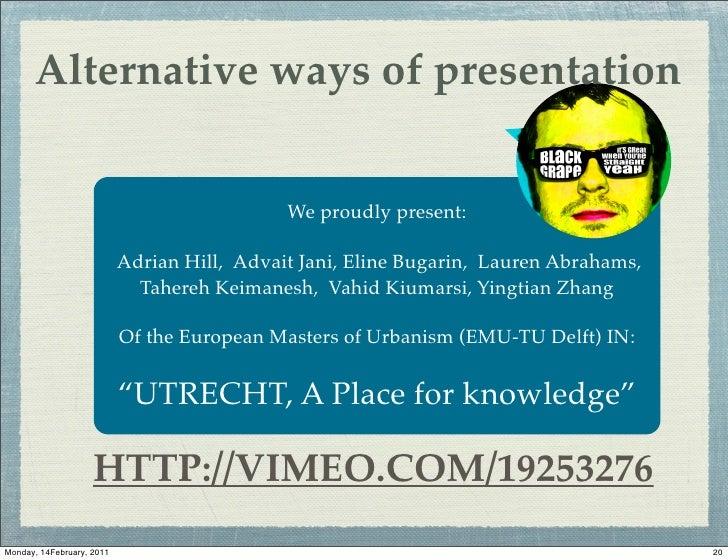 Alternative ways of presentation                                             We proudly present:                          ...