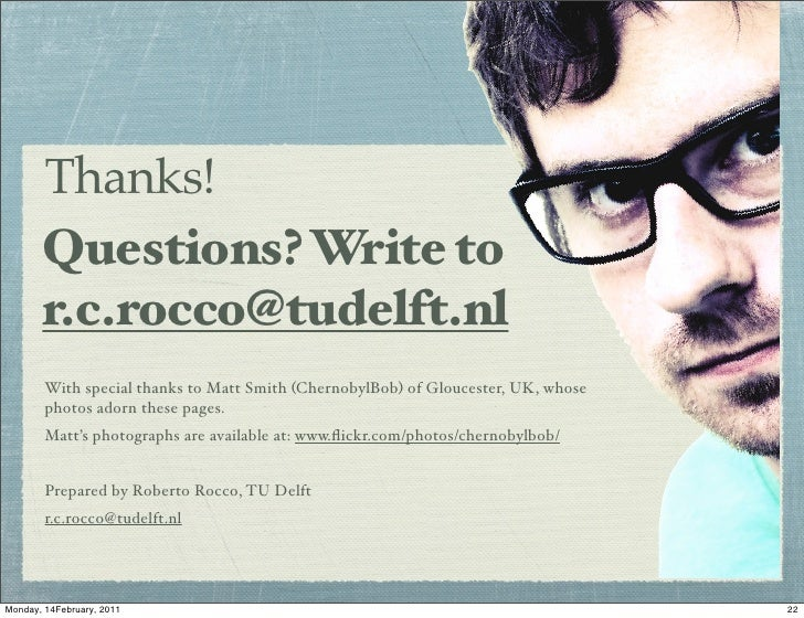 Thanks!       Questions? Write to       r.c.rocco@tudelft.nl        With special thanks to Matt Smith (ChernobylBob) of Gl...