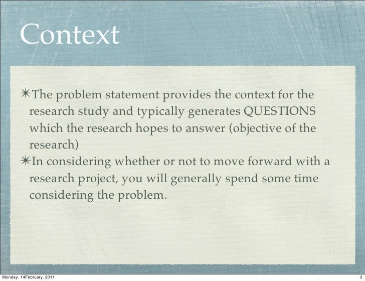 Context       ✴The problem statement provides the context for the         research study and typically generates QUESTIONS...