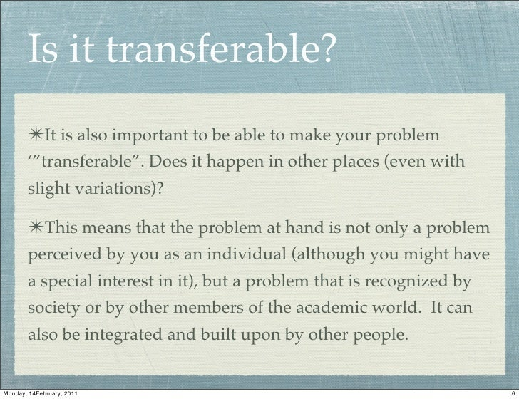 "Is it transferable?       ✴It is also important to be able to make your problem       '""transferable"". Does it happen in o..."