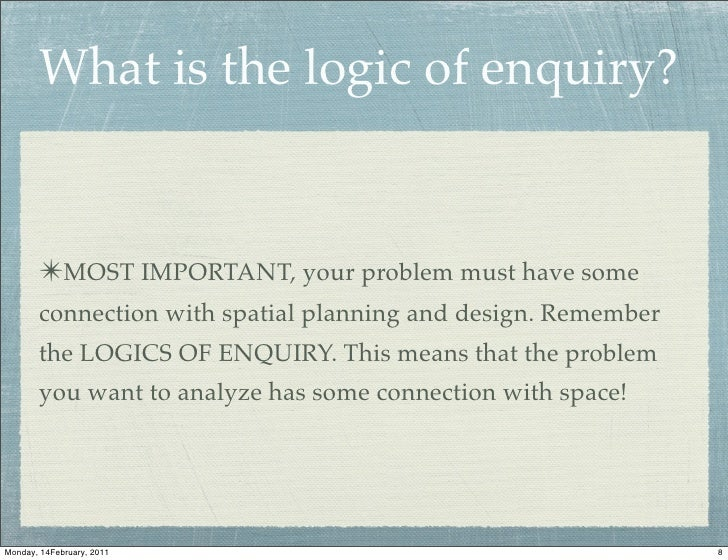 What is the logic of enquiry?       ✴MOST IMPORTANT, your problem must have some       connection with spatial planning an...
