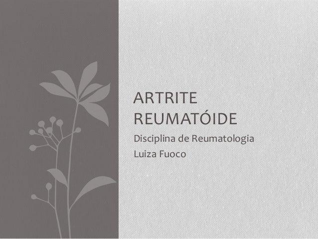 ARTRITE REUMATÓIDE Disciplina de Reumatologia Luiza Fuoco