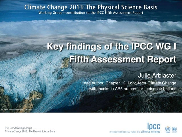 Key findings of the IPCC WG I Fifth Assessment Report Julie Arblaster Lead Author, Chapter 12: Long-term Climate Change wi...
