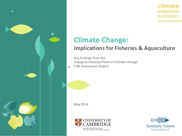 climate  everyone's  business  Climate  Change:  Implica0ons  for  Fisheries  &  Aquaculture  Key  Findings  from  the  In...