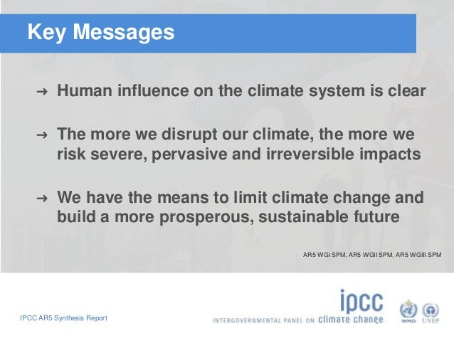 Key Messages  ➜ Human influence on the climate system is clear  ➜ The more we disrupt our climate, the more we  risk sever...