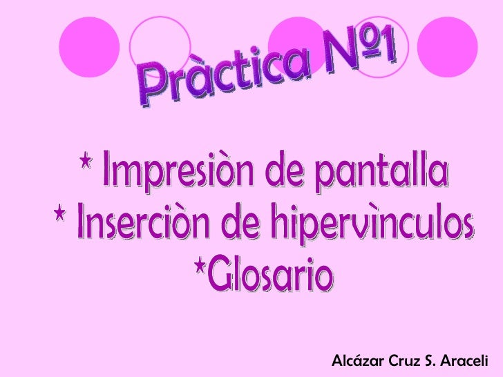 Pràctica Nº1 * Impresiòn de pantalla * Inserciòn de hipervìnculos *Glosario Alcázar Cruz S. Araceli