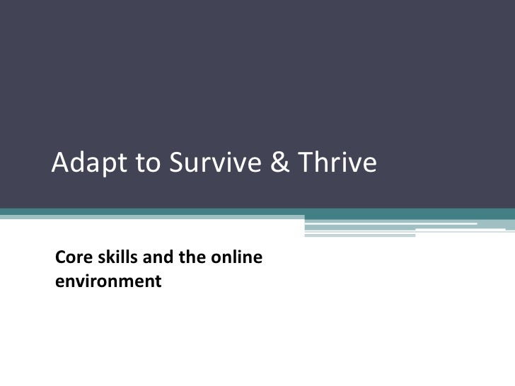 Adapt to Survive & Thrive<br />Core skills and the online environment<br />