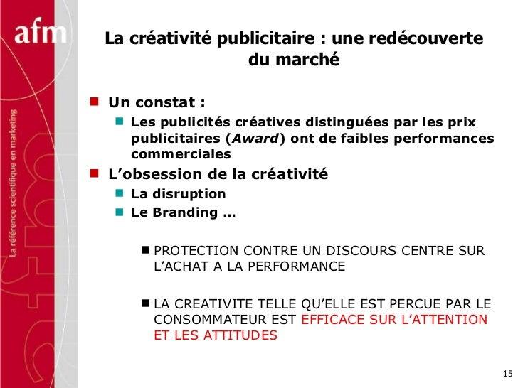 La créativité publicitaire : une redécouverte du marché <ul><li>Un constat :  </li></ul><ul><ul><li>Les publicités créativ...