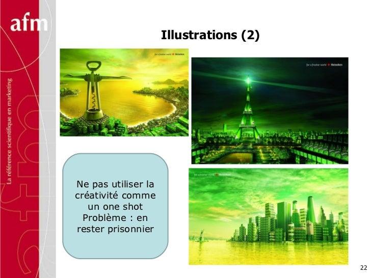 Illustrations (2) Ne pas utiliser la créativité comme un one shot Problème : en rester prisonnier