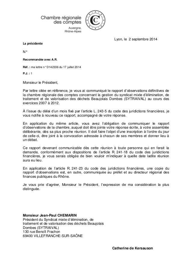 Lyon, le 2 septembre 2014  La présidente  N°  Recommandée avec A.R.  Réf. : ma lettre n° D142336 du 17 juillet 2014  P.J. ...