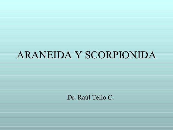 ARANEIDA Y SCORPIONIDA       Dr. Raúl Tello C.