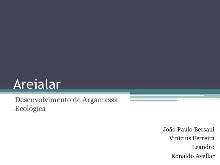 AreialarDesenvolvimento de ArgamassaEcológica                               João Paulo Bersani                            ...