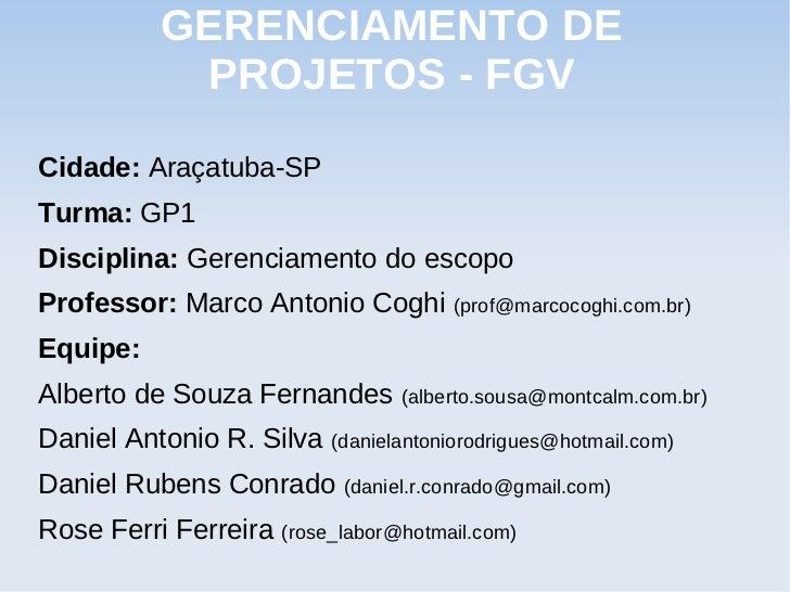 GERENCIAMENTO DE            PROJETOS - FGVCidade: Araçatuba-SPTurma: GP1Disciplina: Gerenciamento do escopoProfessor: Marc...
