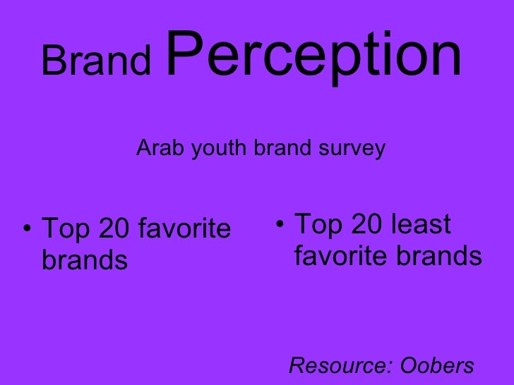 Arab youth brand survey <ul><li>Top 20 favorite brands </li></ul><ul><li>Top 20 least favorite brands </li></ul>Brand  Per...