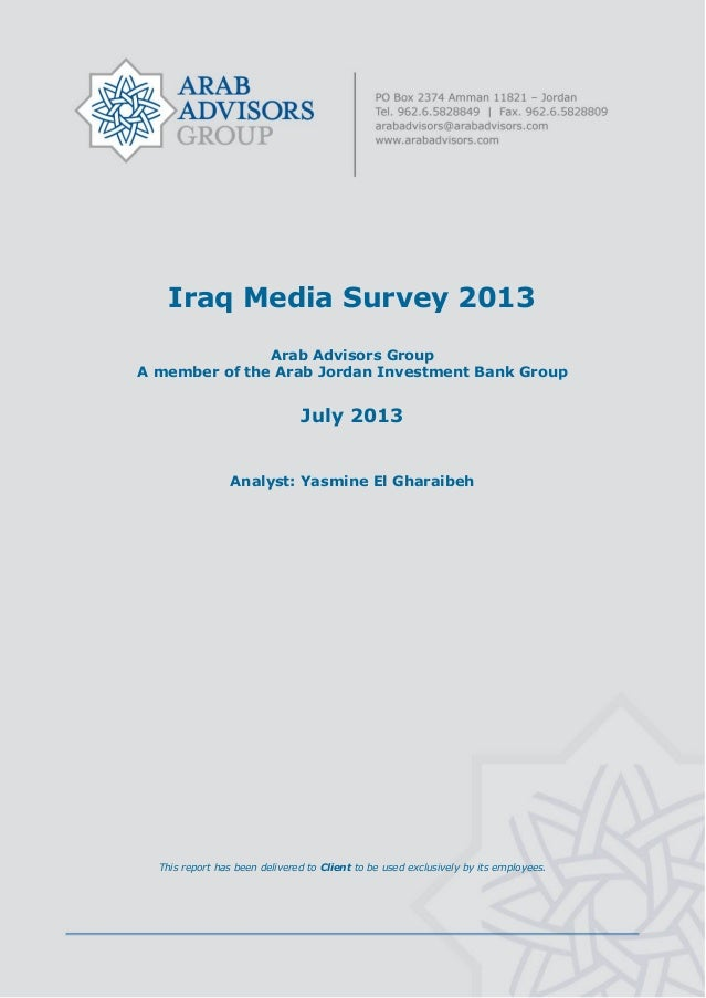 Iraq Media Survey 2013 Arab Advisors Group A member of the Arab Jordan Investment Bank Group July 2013 Analyst: Yasmine El...
