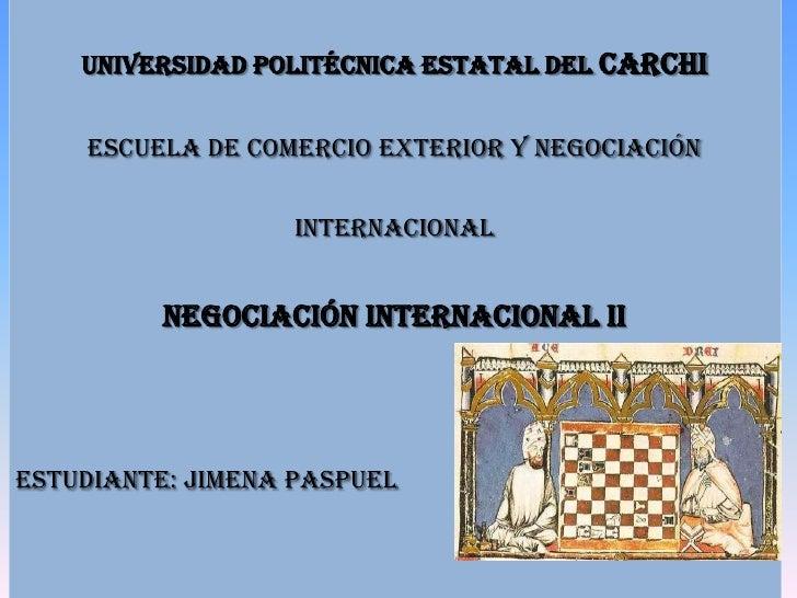UNIVERSIDAD POLITÉCNICA ESTATAL DEL CARCHI    ESCUELA DE COMERCIO EXTERIOR Y NEGOCIACIÓN                  INTERNACIONAL   ...