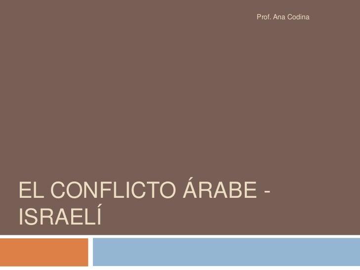 El Conflicto árabe - israelí<br />Prof. Ana Codina<br />
