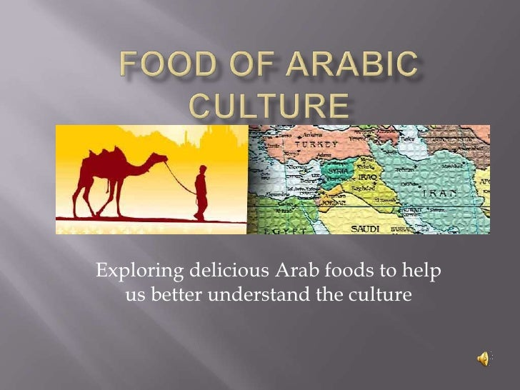 Food of Arabic Culture <br />Exploring delicious Arab foods to help us better understand the culture <br />