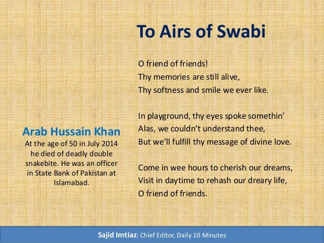 To Airs of Swabi O friend of friends! Thy memories are still alive, Thy softness and smile we ever like. In playground, th...