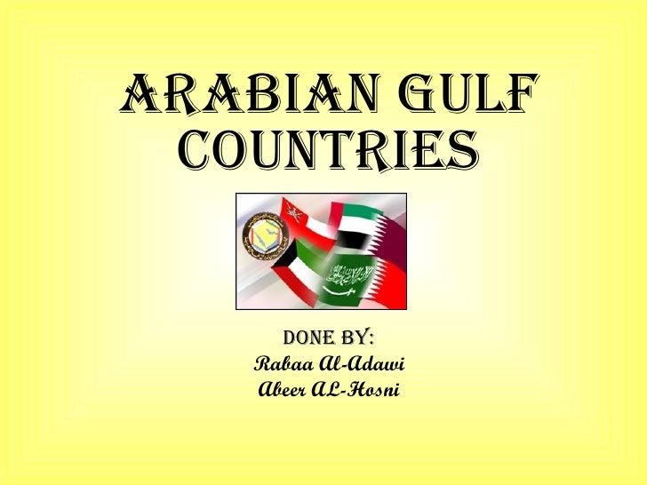 Arabian Gulf Countries Done by: Rabaa Al-Adawi Abeer AL-Hosni
