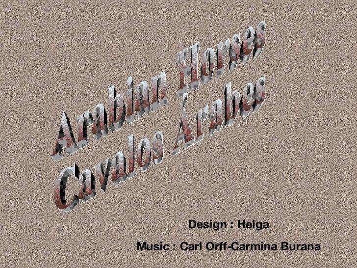 Arabian Horses Cavalos Árabes Design : Helga Music : Carl Orff-Carmina Burana