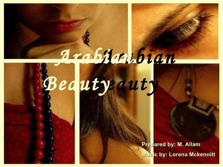Arabian Beauty Arabian  Beauty   Prepared by: M. Allam Music by: Lorena Mckennitt
