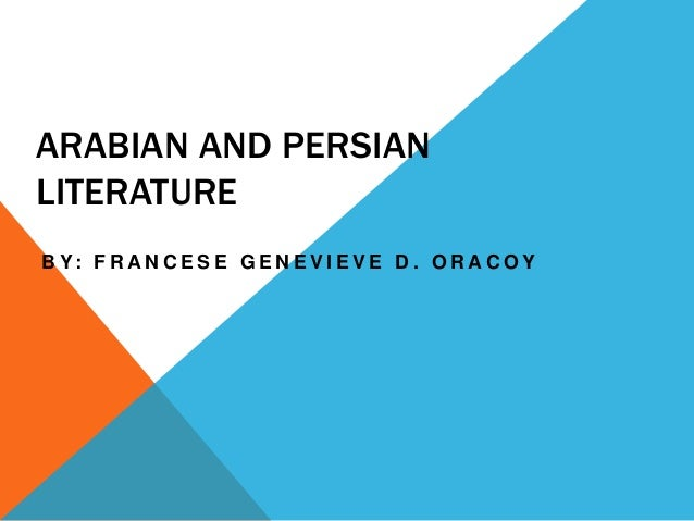 ARABIAN AND PERSIAN LITERATURE B Y: F R A N C E S E G E N E V I E V E D . O R A C O Y