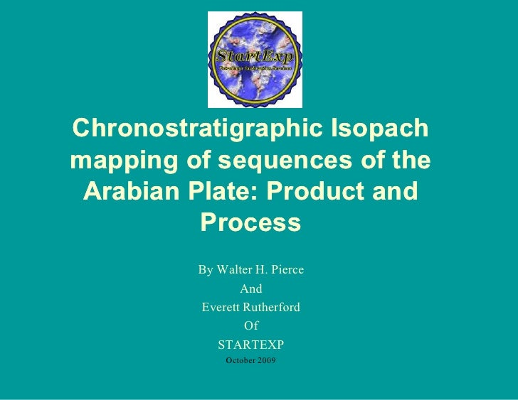 Chronostratigraphic Isopach mapping of sequences of the  Arabian Plate: Product and           Process          By Walter H...