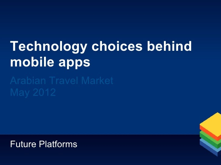 Technology choices behindmobile appsArabian Travel MarketMay 2012Future Platforms