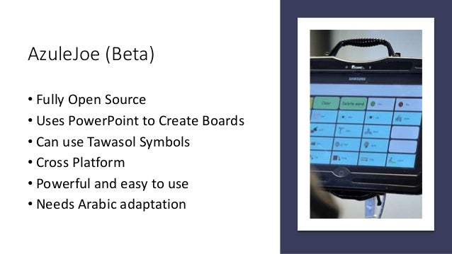 AzuleJoe (Beta) • Fully Open Source • Uses PowerPoint to Create Boards • Can use Tawasol Symbols • Cross Platform • Powerf...