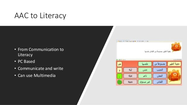 AAC to Literacy • From Communication to Literacy • PC Based • Communicate and write • Can use Multimedia