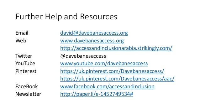 Further Help and Resources Email david@davebanesaccess.org Web www.davebanesaccess.org http://accessandinclusionarabia.str...
