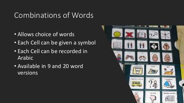 Combinations of Words • Allows choice of words • Each Cell can be given a symbol • Each Cell can be recorded in Arabic • A...