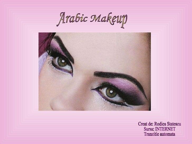 Arabic Makeup Creat de: Rodica Statescu Sursa: INTERNET Tranzitie automata