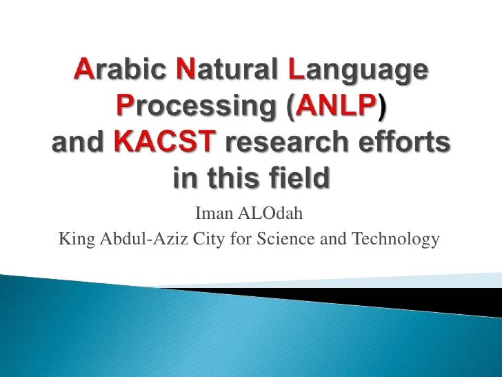Arabic Natural Language Processing )ANLP(and KACST research efforts in this field<br />ImanALOdah<br />King Abdul-Aziz Cit...