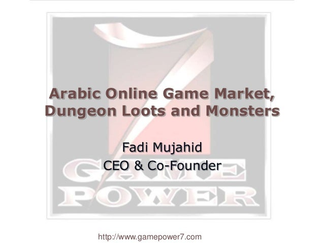 http://www.gamepower7.com Arabic Online Game Market, Dungeon Loots and Monsters Fadi Mujahid CEO & Co-Founder