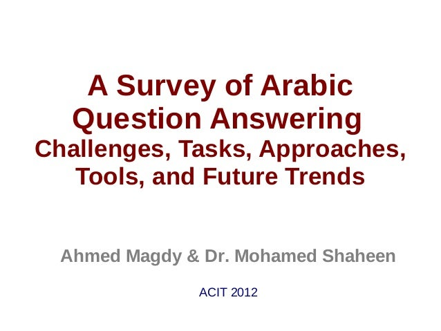 A Survey of Arabic   Question AnsweringChallenges, Tasks, Approaches,   Tools, and Future Trends  Ahmed Magdy & Dr. Mohame...