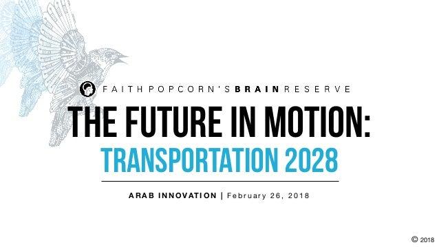 TRANSPORTATION 2028 COPYRIGHT © 2018 A R A B I N N O VAT I O N | F e b r u a r y 2 6 , 2 0 1 8 © 2018 The future in Motion: