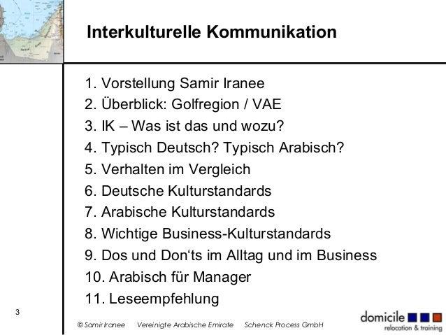 Interkulturelle Kommunikation 1. Vorstellung Samir Iranee 2. Überblick: Golfregion / VAE 3. IK – Was ist das und wozu? 4. ...