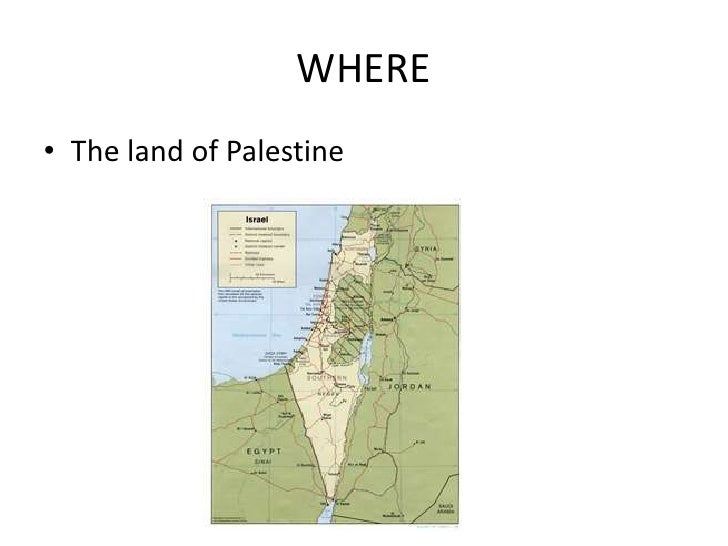 WHERE• The land of Palestine