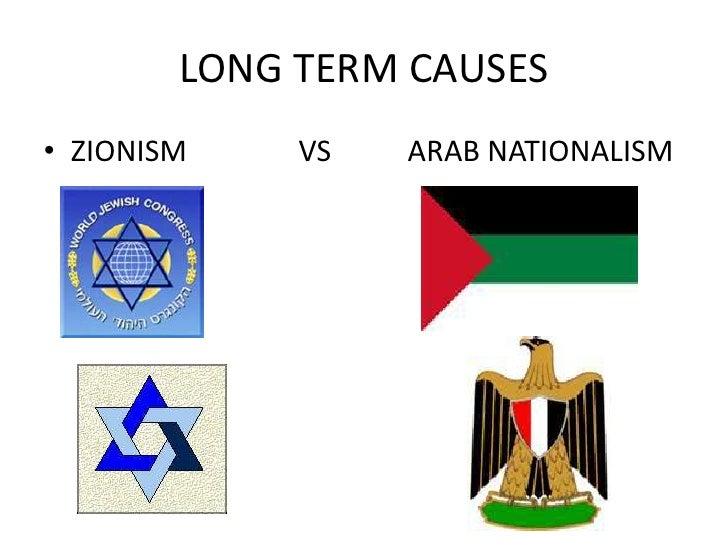 LONG TERM CAUSES• ZIONISM    VS   ARAB NATIONALISM