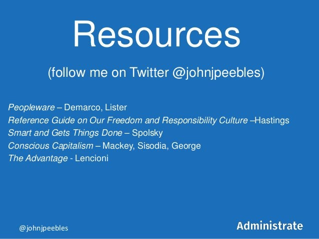 Resources (follow me on Twitter @johnjpeebles) Peopleware – Demarco, Lister Reference Guide on Our Freedom and Responsibil...