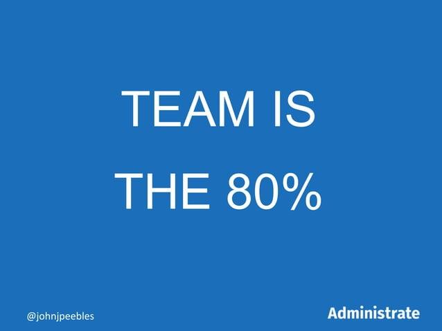 TEAM IS THE 80% @johnjpeebles