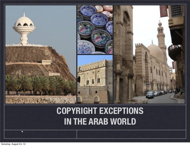 COPYRIGHT EXCEPTIONS IN THE ARAB WORLD ` Saturday, August 24, 13